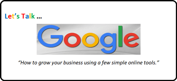 Let's Talk Google - How to grow your business using a few simple online tools