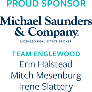 Proud Sponsors Michael Saunders & Company Team Englewood Erin Halstead Mitch Mesenburg Irene Slattery
